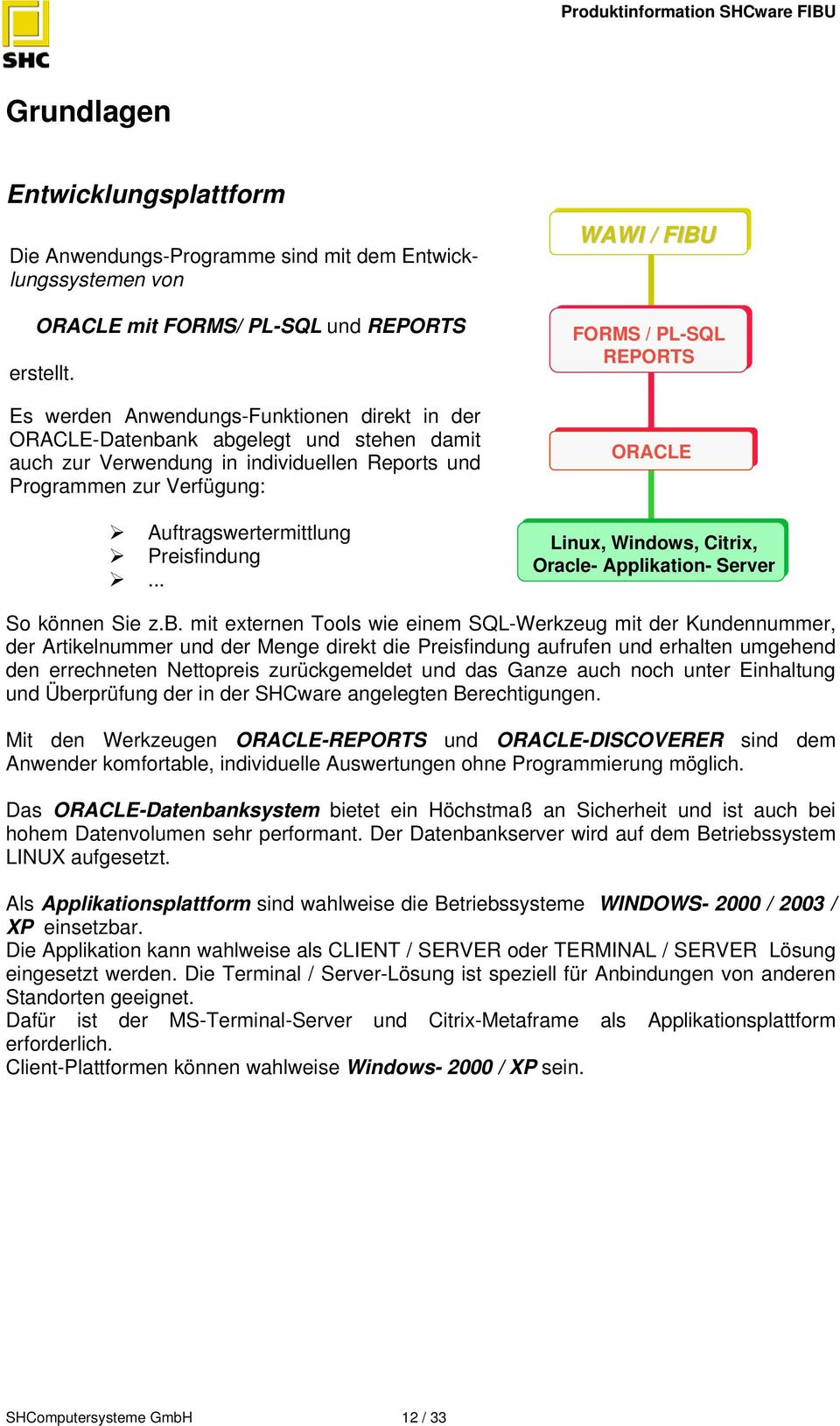 .. WAWI / FIBU FORMS / PL-SQL REPORTS ORACLE Linux, Windows, Citrix, Oracle- Applikation- Server So können Sie z.b.