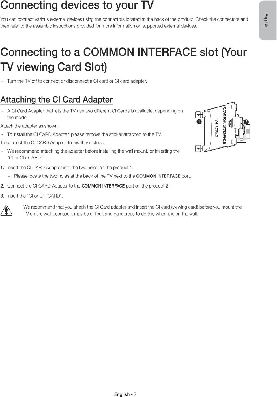 English Connecting to a COMMON INTERFACE slot (Your TV viewing Card Slot) Turn the TV off to connect or disconnect a CI card or CI card adapter.