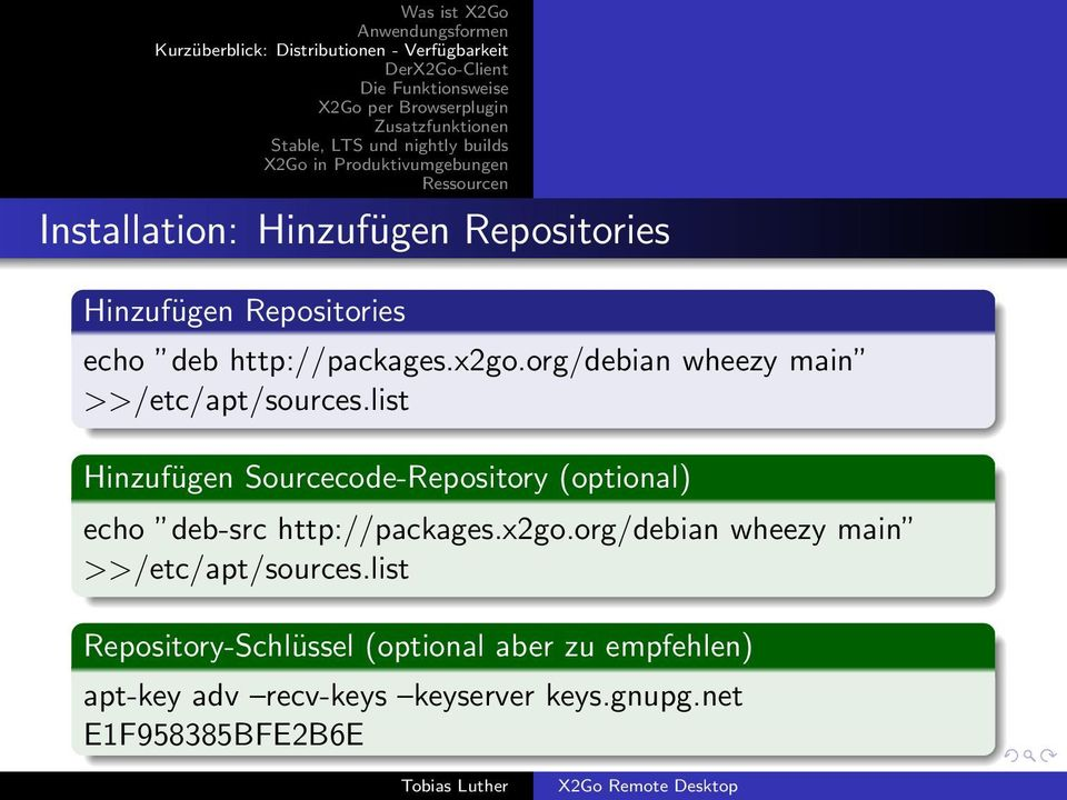 list Hinzufügen Sourcecode-Repository (optional) echo deb-src http://packages.x2go.