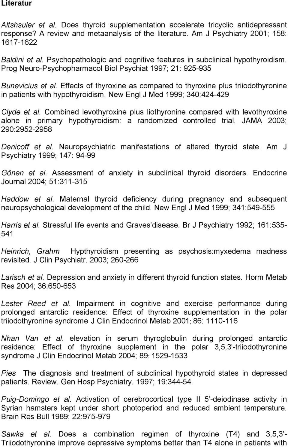 Effects of thyroxine as compared to thyroxine plus triiodothyronine in patients with hypothyroidism. New Engl J Med 1999; 340:424-429 Clyde et al.