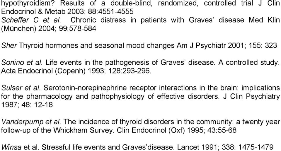 Life events in the pathogenesis of Graves disease. A controlled study. Acta Endocrinol (Copenh) 1993; 128:293-296. Sulser et al.