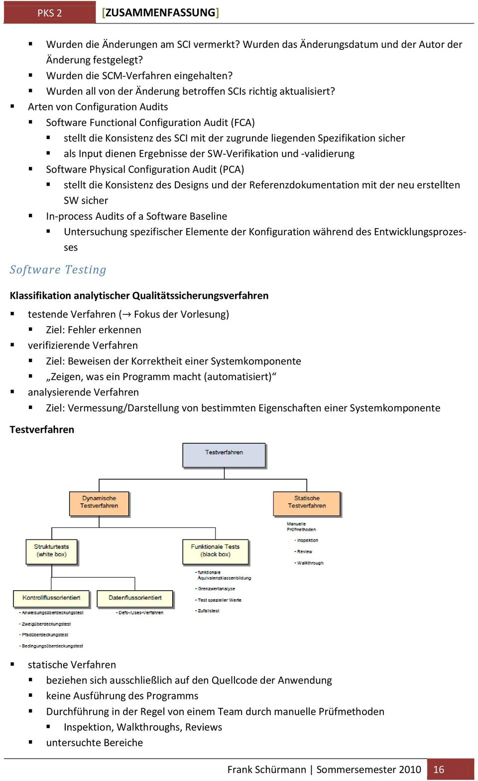 Arten von Configuration Audits Software Functional Configuration Audit (FCA) stellt die Konsistenz des SCI mit der zugrunde liegenden Spezifikation sicher als Input dienen Ergebnisse der