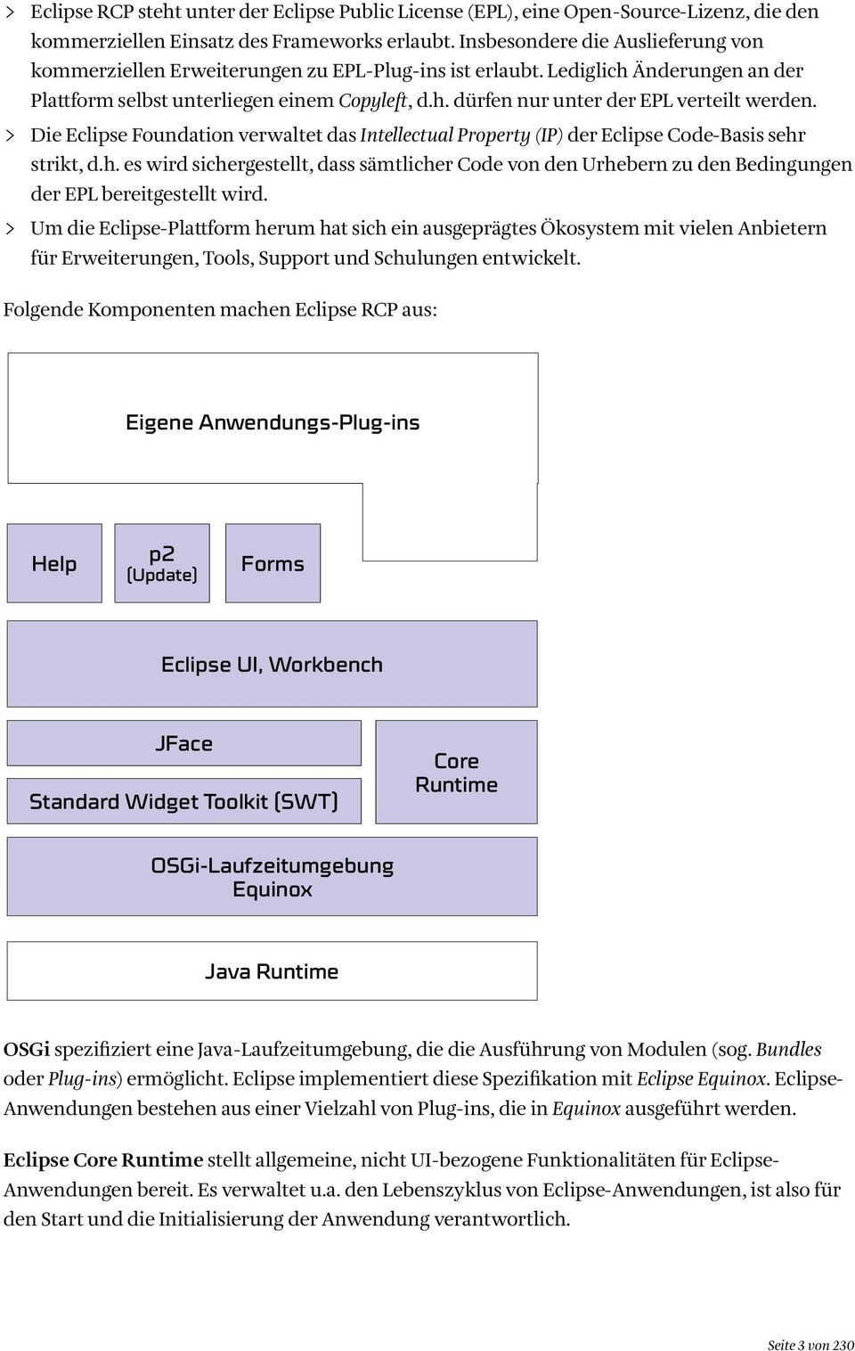 > Die Eclipse Foundation verwaltet das Intellectual Property (IP) der Eclipse Code-Basis sehr