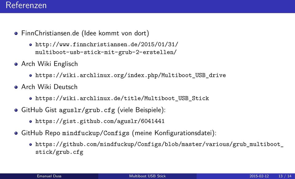 php/multiboot_usb_drive Arch Wiki Deutsch https://wiki.archlinux.de/title/multiboot_usb_stick GitHub Gist aguslr/grub.