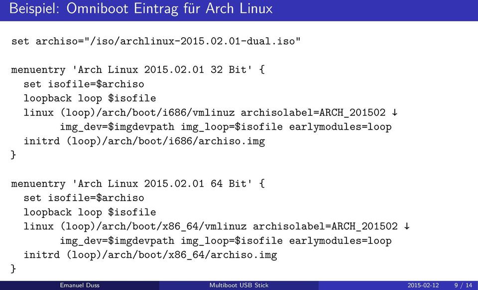 01 32 Bit' { set isofile=$archiso loopback loop $isofile linux (loop)/arch/boot/i686/vmlinuz archisolabel=arch_201502 img_dev=$imgdevpath img_loop=$isofile