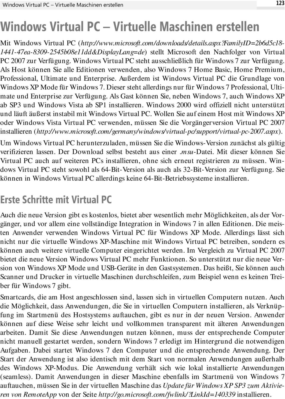 Als Host können Sie alle Editionen verwenden, also Windows 7 Home Basic, Home Premium, Professional, Ultimate und Enterprise.