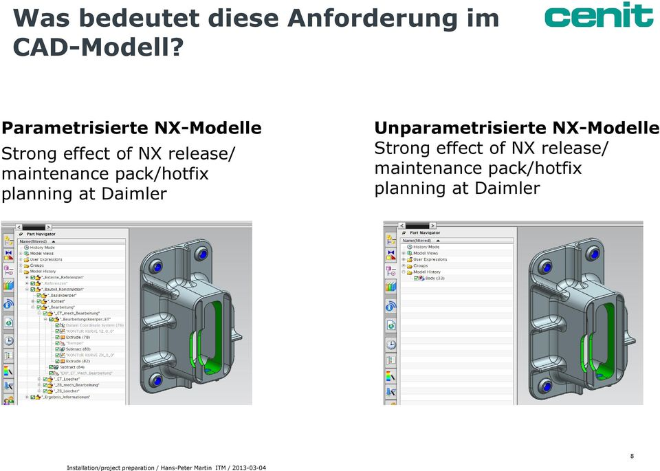 planning at Daimler Unparametrisierte NX-Modelle Strong effect of NX release/