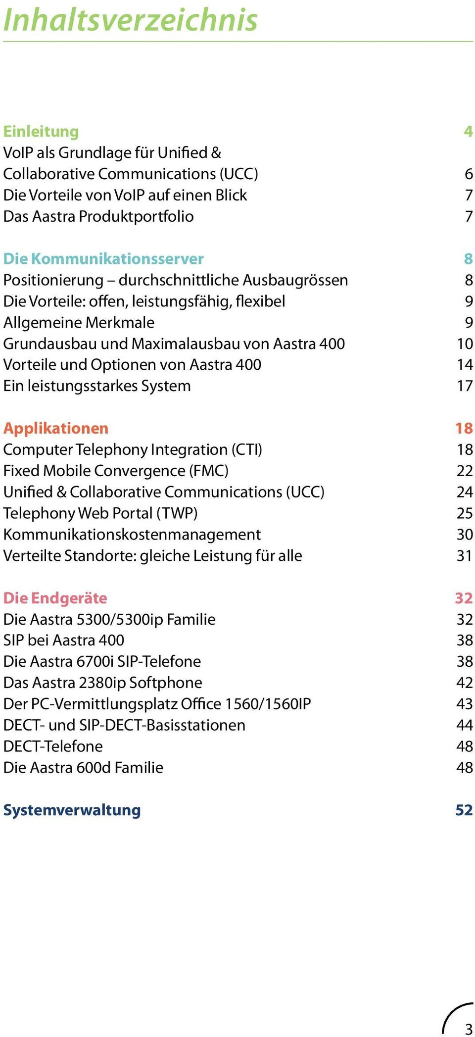 400 14 Ein leistungsstarkes System 17 Applikationen 18 Computer Telephony Integration (CTI) 18 Fixed Mobile Convergence (FMC) 22 Unified & Collaborative Communications (UCC) 24 Telephony Web Portal