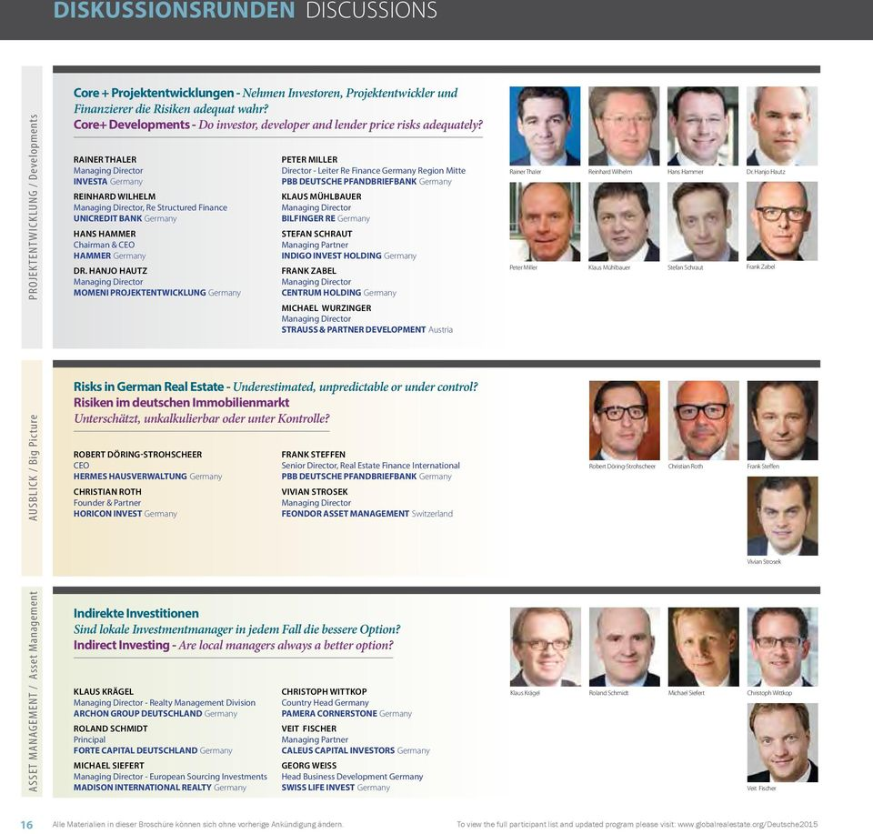 RAINER THALER INVESTA Germany REINHARD WILHELM, Re Structured Finance UNICREDIT BANK Germany HANS HAMMER Chairman & CEO HAMMER Germany DR.