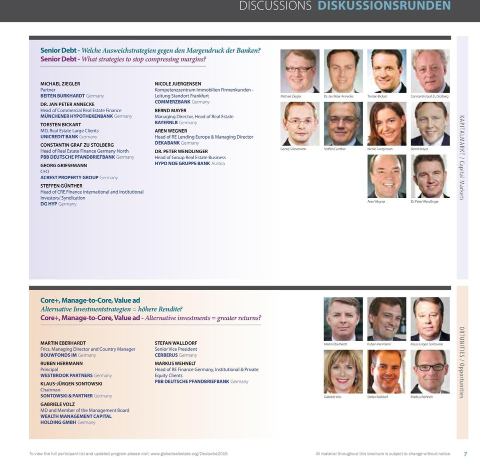 JAN PETER ANNECKE Head of Commercial Real Estate Finance MÜNCHENER HYPOTHEKENBANK Germany TORSTEN BICKART MD, Real Estate Large Clients UNICREDIT BANK Germany CONSTANTIN GRAF ZU STOLBERG Head of Real
