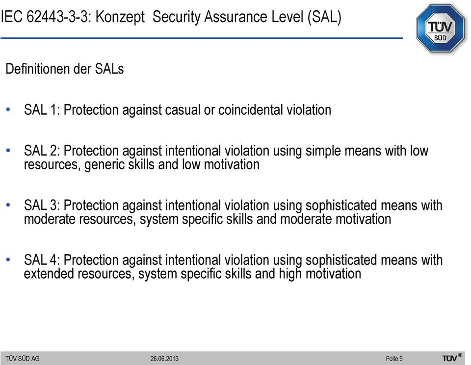 Protection against intentional violation using sophisticated means with moderate resources, system specific skills and moderate