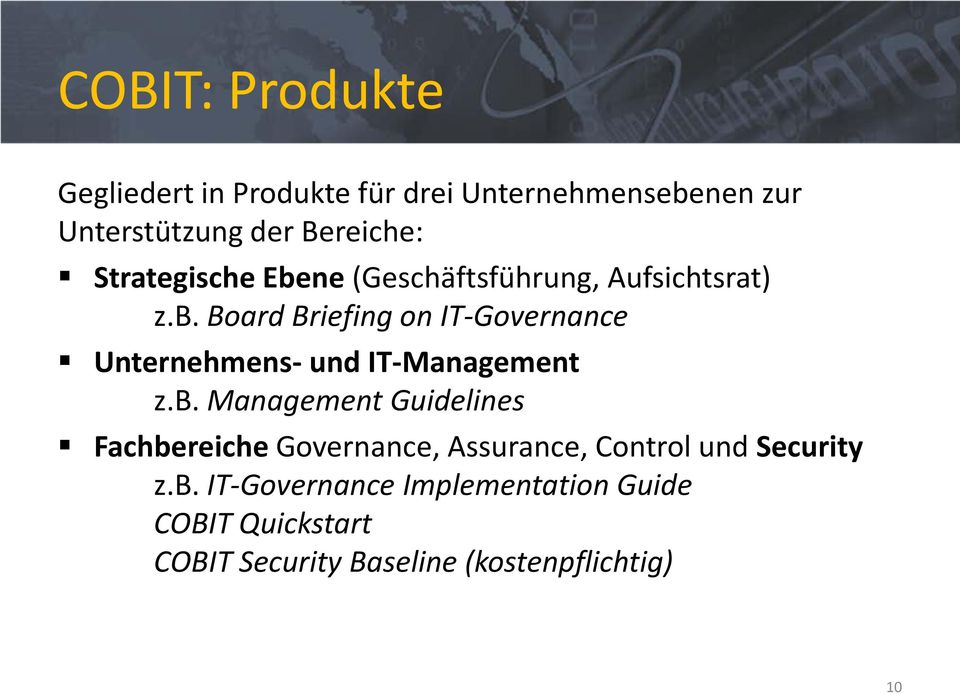 b. Management Guidelines Fachbereiche Governance, Assurance, Control und Security z.b. IT-Governance Implementation Guide COBIT Quickstart COBIT Security Baseline (kostenpflichtig) 10