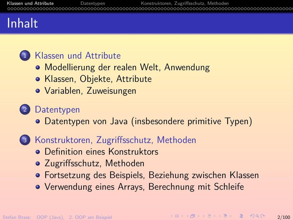Objekte, Attribute Variablen, Zuweisungen 2 Datentypen Datentypen von Java (insbesondere primitive Typen) 3