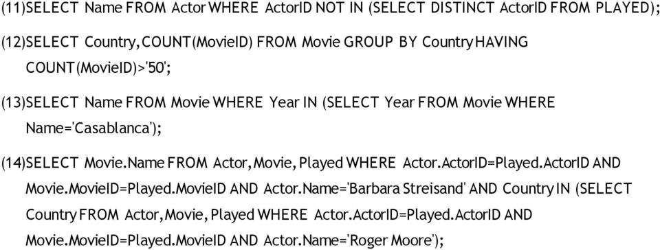 Name FROM Actor, Movie, Played WHERE Actor.ActorID=Played.ActorID AND Movie.MovieID=Played.MovieID AND Actor.