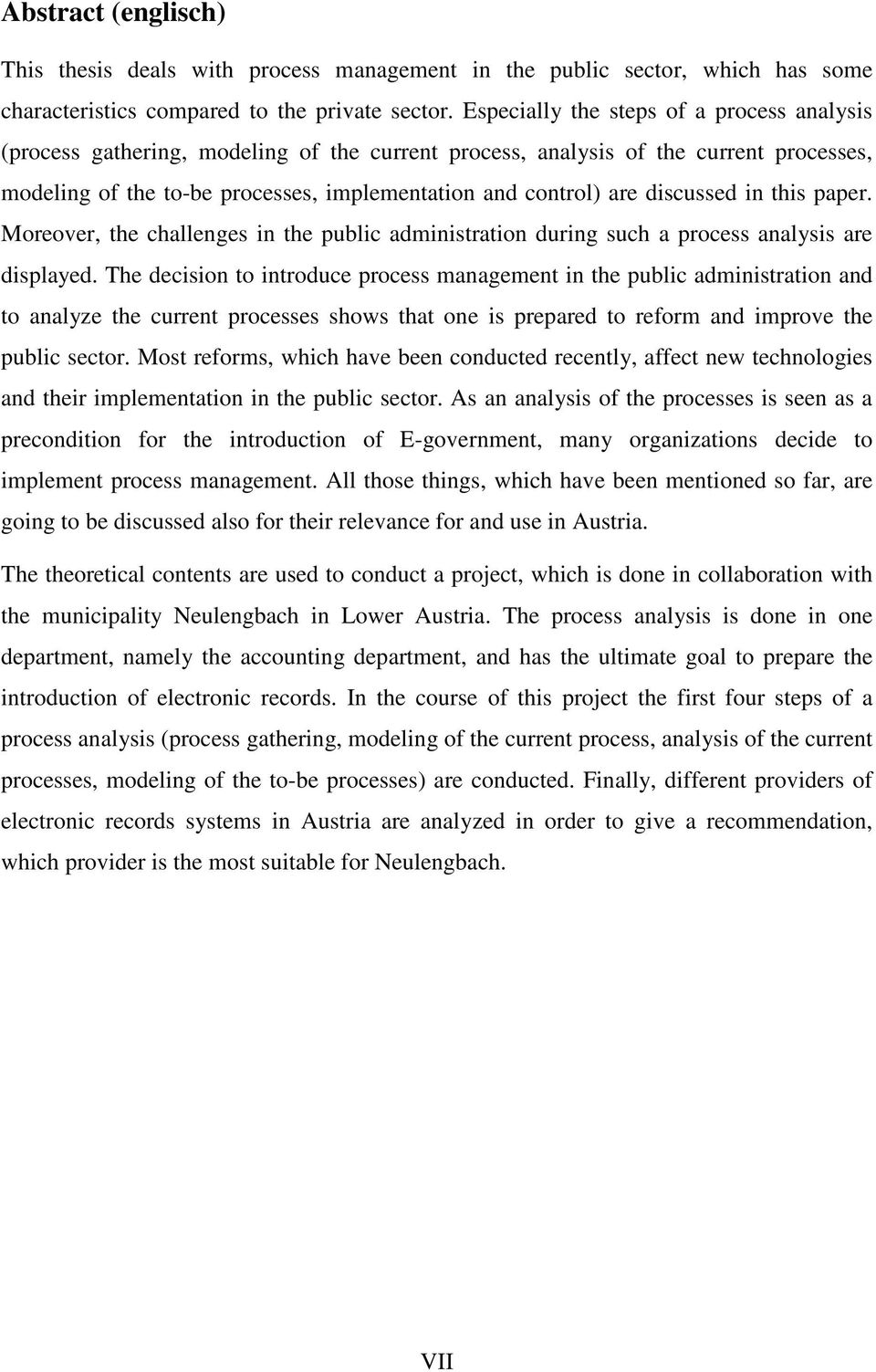 discussed in this paper. Moreover, the challenges in the public administration during such a process analysis are displayed.