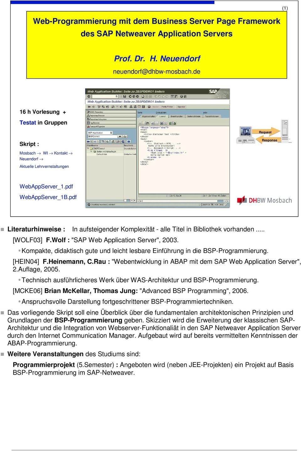 "pdf Literaturhinweise : In aufsteigender Komplexität - alle Titel in Bibliothek vorhanden... [WOLF03] F.Wolf : ""SAP Web Application Server"", 2003."