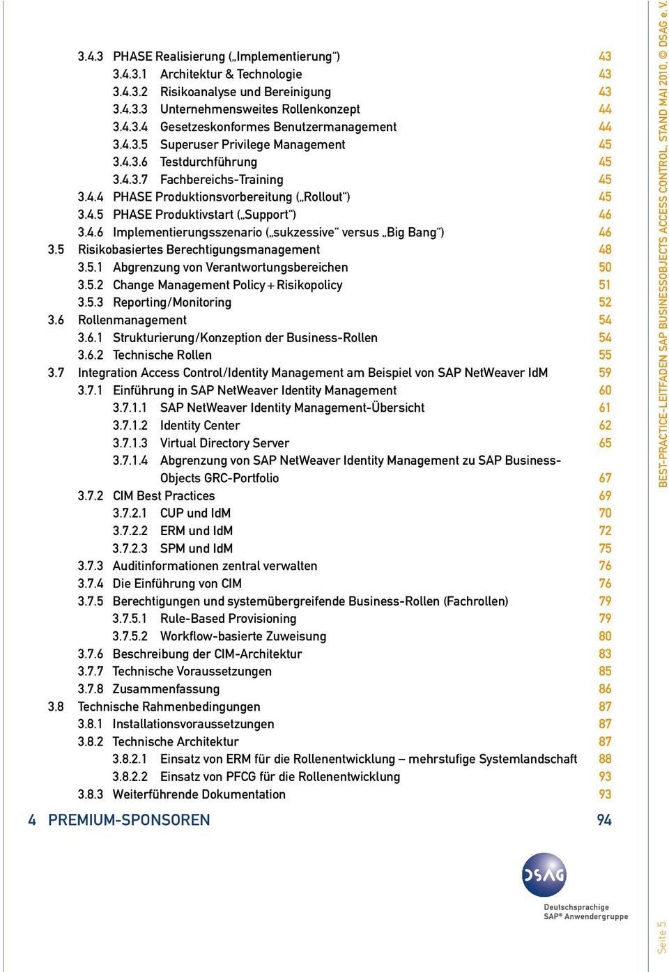 5 Risikobasiertes Berechtigungsmanagement 48 3.5.1 Abgrenzung von Verantwortungsbereichen 50 3.5.2 Change Management Policy + Risikopolicy 51 3.5.3 Reporting / Monitoring 52 3.6 Rollenmanagement 54 3.