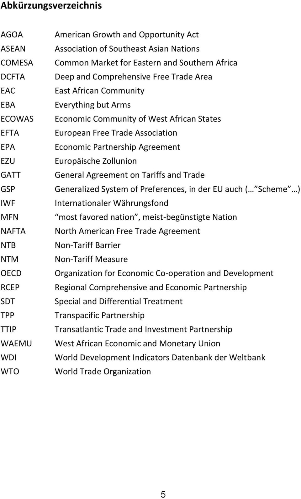 European Free Trade Association Economic Partnership Agreement Europäische Zollunion General Agreement on Tariffs and Trade Generalized System of Preferences, in der EU auch ( Scheme )