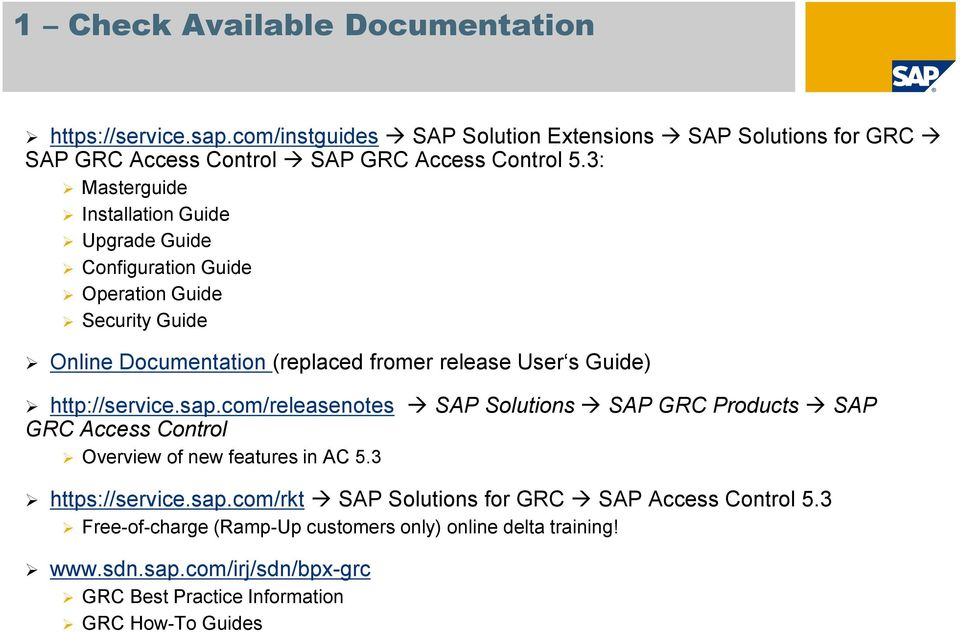 http://service.sap.com/releasenotes SAP Solutions SAP GRC Products SAP GRC Access Control Overview of new features in AC 5.3 https://service.sap.com/rkt SAP Solutions for GRC SAP Access Control 5.
