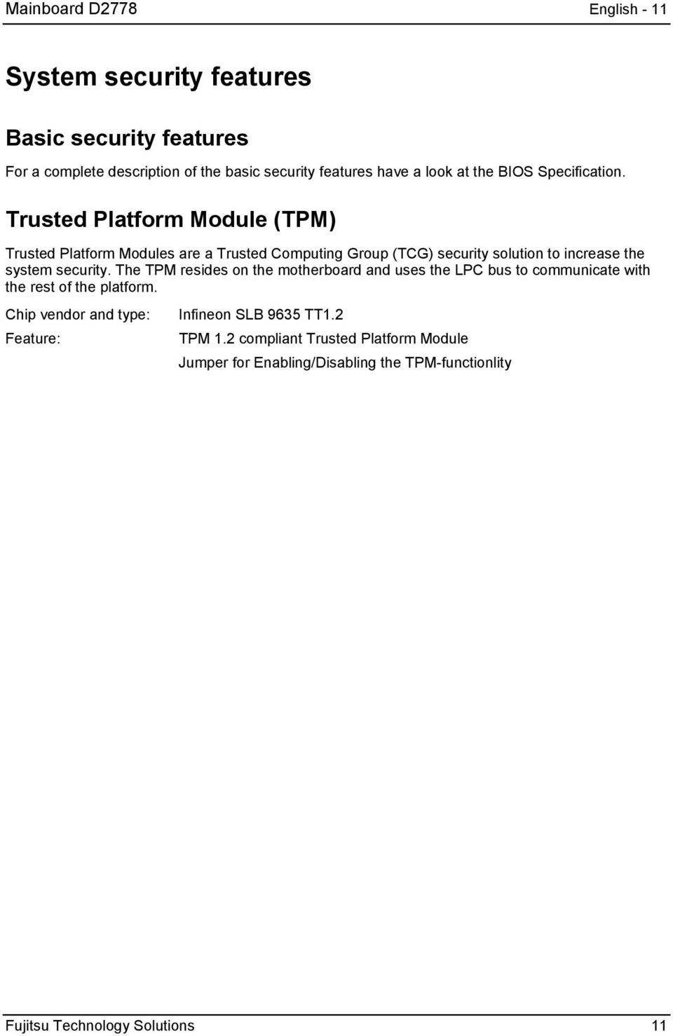 Trusted Platform Module (TPM) Trusted Platform Modules are a Trusted Computing Group (TCG) security solution to increase the system security.