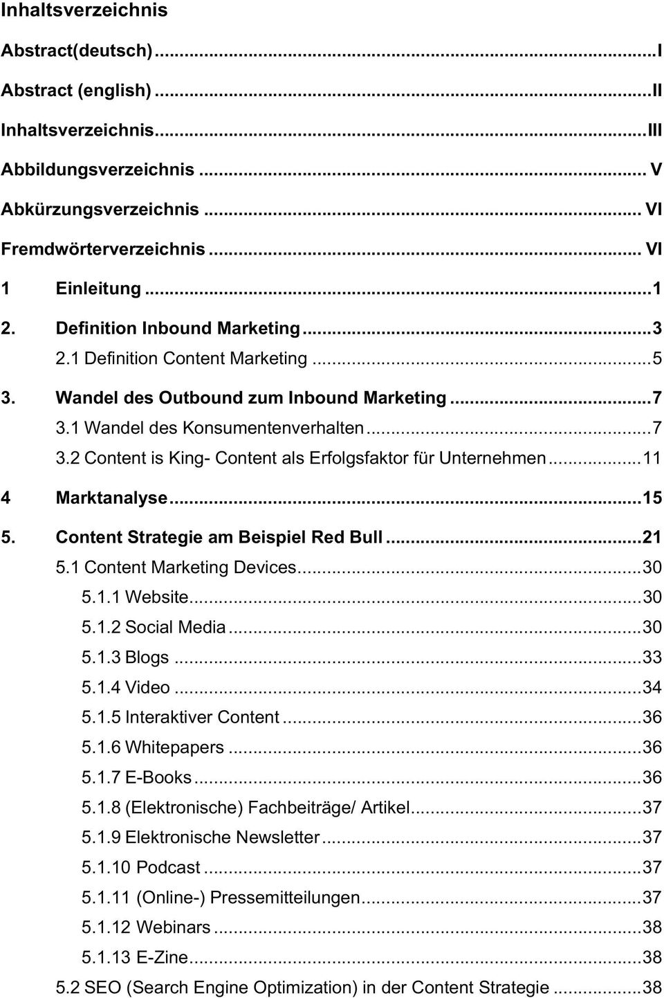 .. 11 4 Marktanalyse... 15 5. Content Strategie am Beispiel Red Bull... 21 5.1 Content Marketing Devices... 30 5.1.1 Website... 30 5.1.2 Social Media... 30 5.1.3 Blogs... 33 5.1.4 Video... 34 5.1.5 Interaktiver Content.