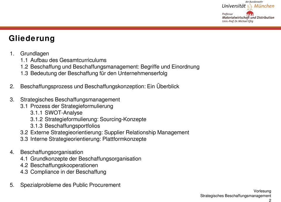 1.2 Strategieformulierung: Sourcing-Konzepte 3.1.3 Beschaffungsportfolios 3.2 Externe Strategieorientierung: Supplier Relationship Management 3.
