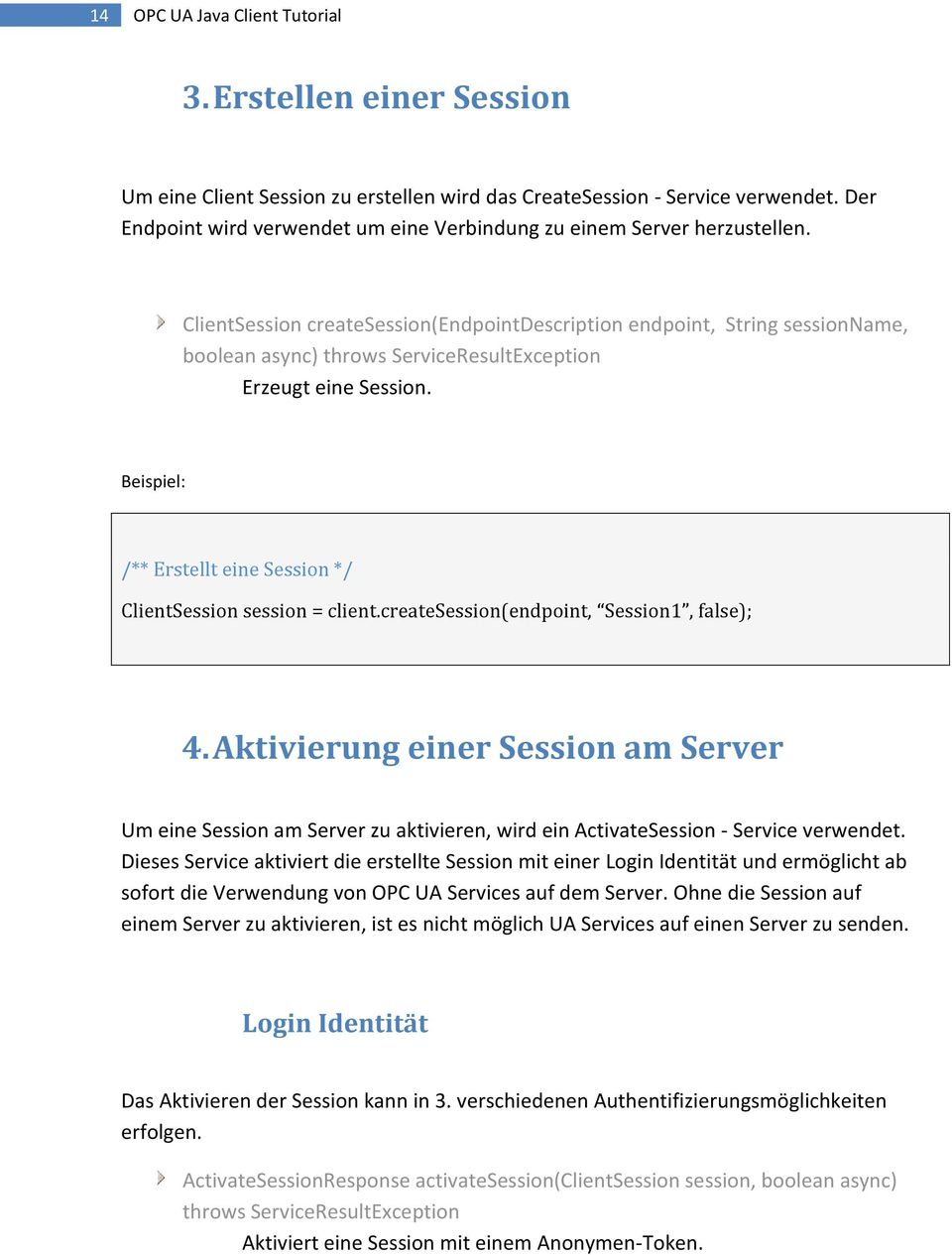 ClientSession createsession(endpointdescription endpoint, String sessionname, boolean async) throws ServiceResultException Erzeugt eine Session.