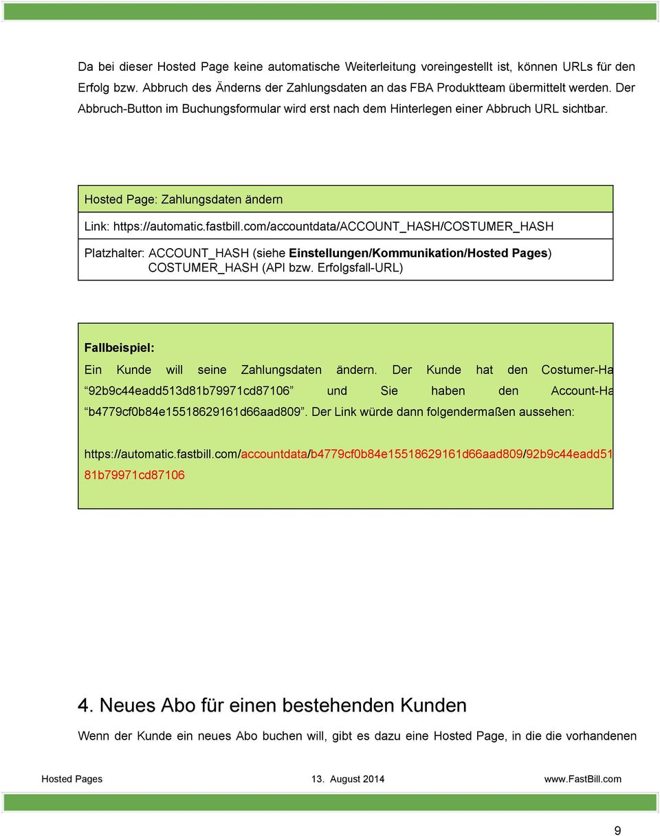 com/accountdata/account_hash/costumer_hash Platzhalter: ACCOUNT_HASH (siehe Einstellungen/Kommunikation/Hosted Pages) COSTUMER_HASH (API bzw.