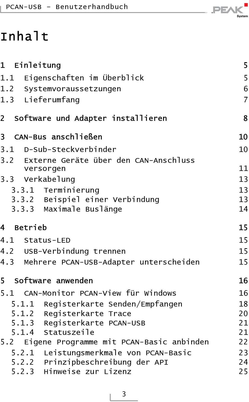 2 USB-Verbindung trennen 15 4.3 Mehrere PCAN-USB-Adapter unterscheiden 15 5 Software anwenden 16 5.1 CAN-Monitor PCAN-View für Windows 16 5.1.1 Registerkarte Senden/Empfangen 18 5.1.2 Registerkarte Trace 20 5.