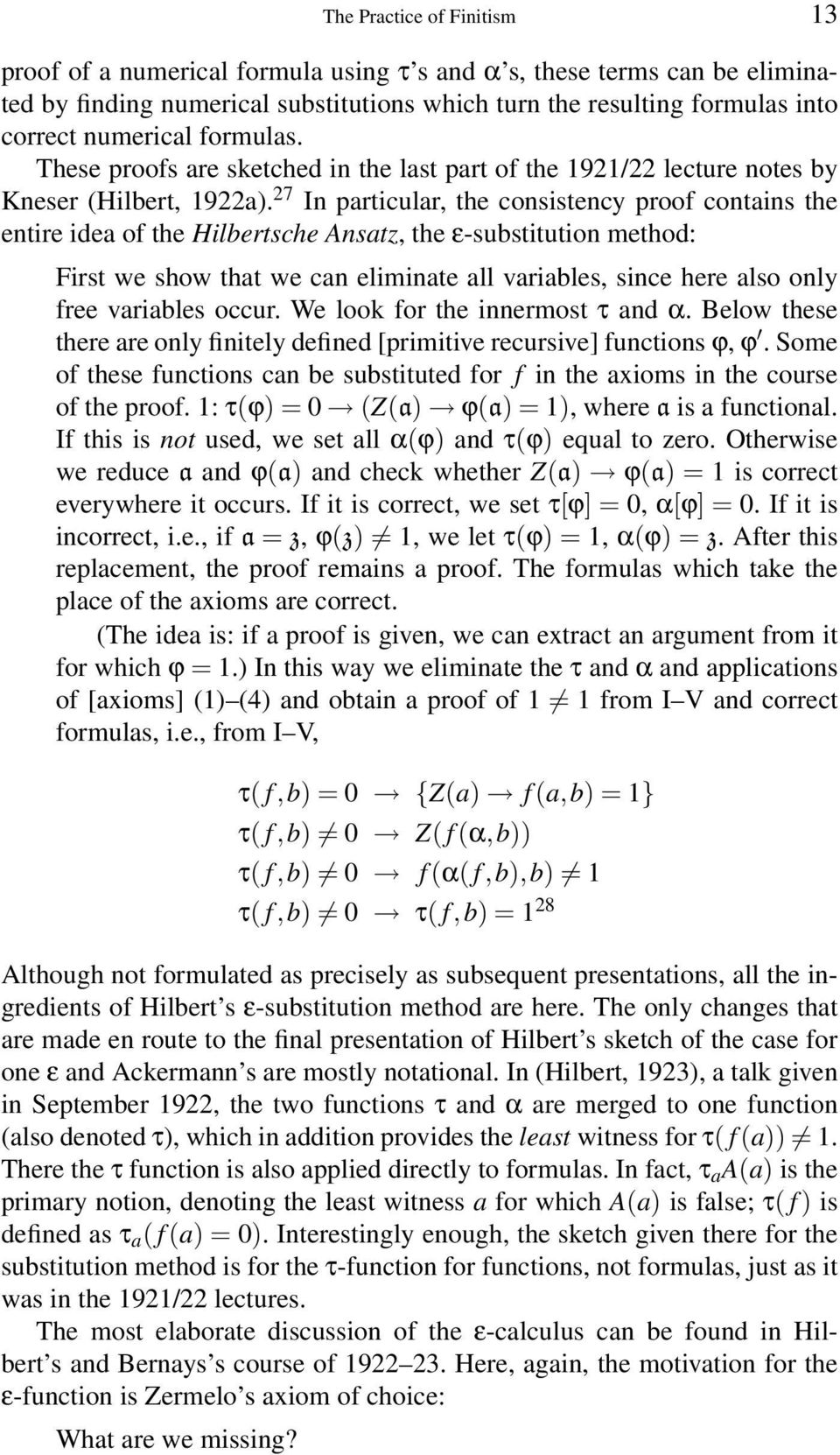 27 In particular, the consistency proof contains the entire idea of the Hilbertsche Ansatz, the ε-substitution method: First we show that we can eliminate all variables, since here also only free