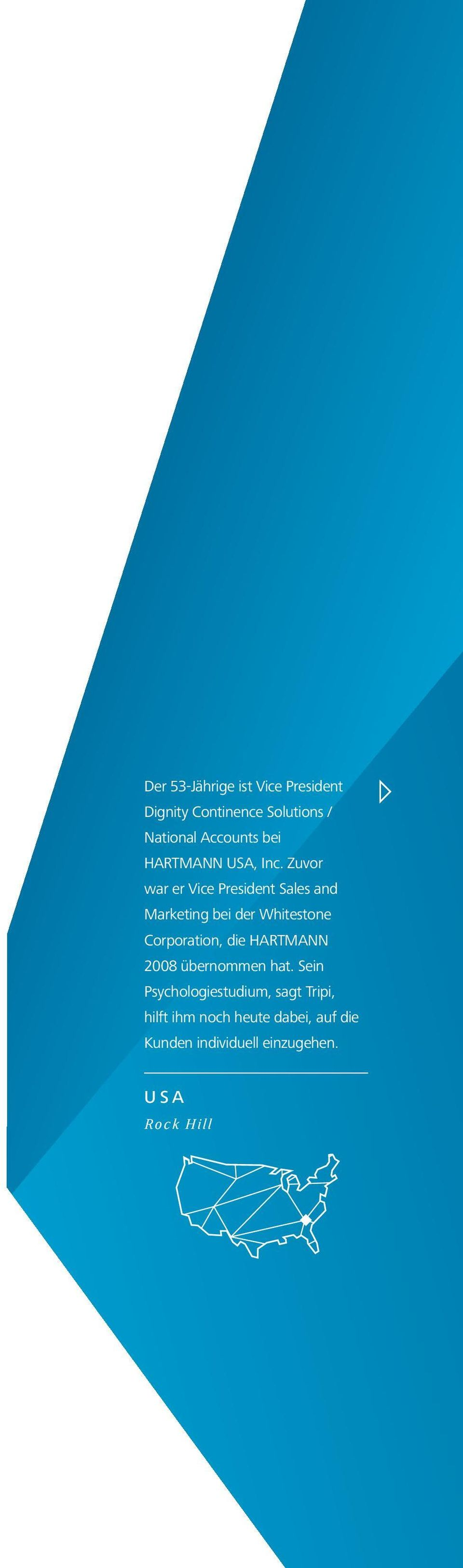Zuvor war er Vice President Sales and Marketing bei der Whitestone Corporation, die