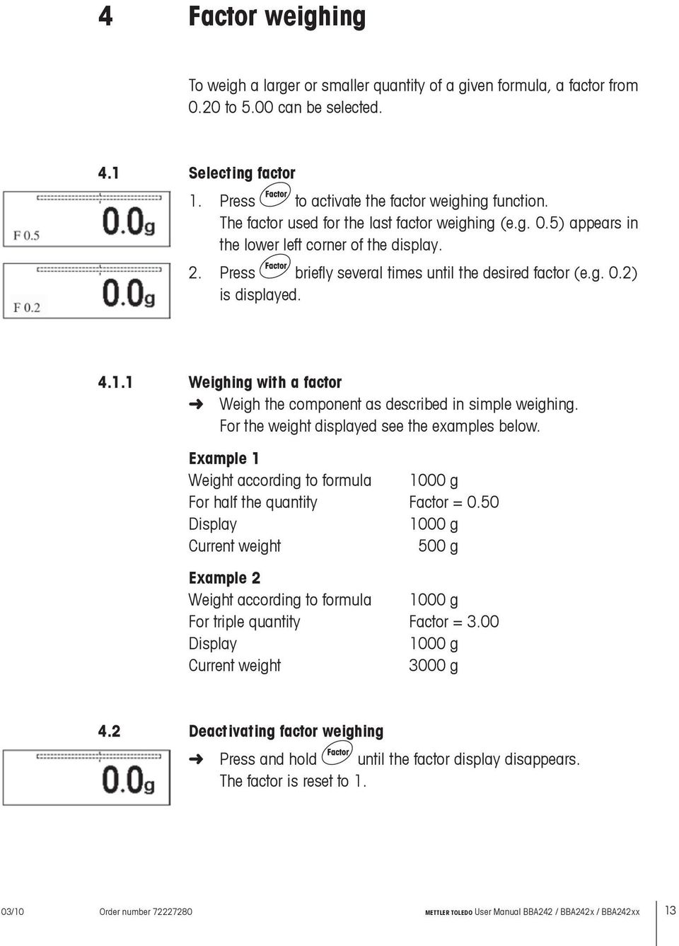 1 Weighing with a factor Weigh the component as described in simple weighing. For the weight displayed see the examples below.