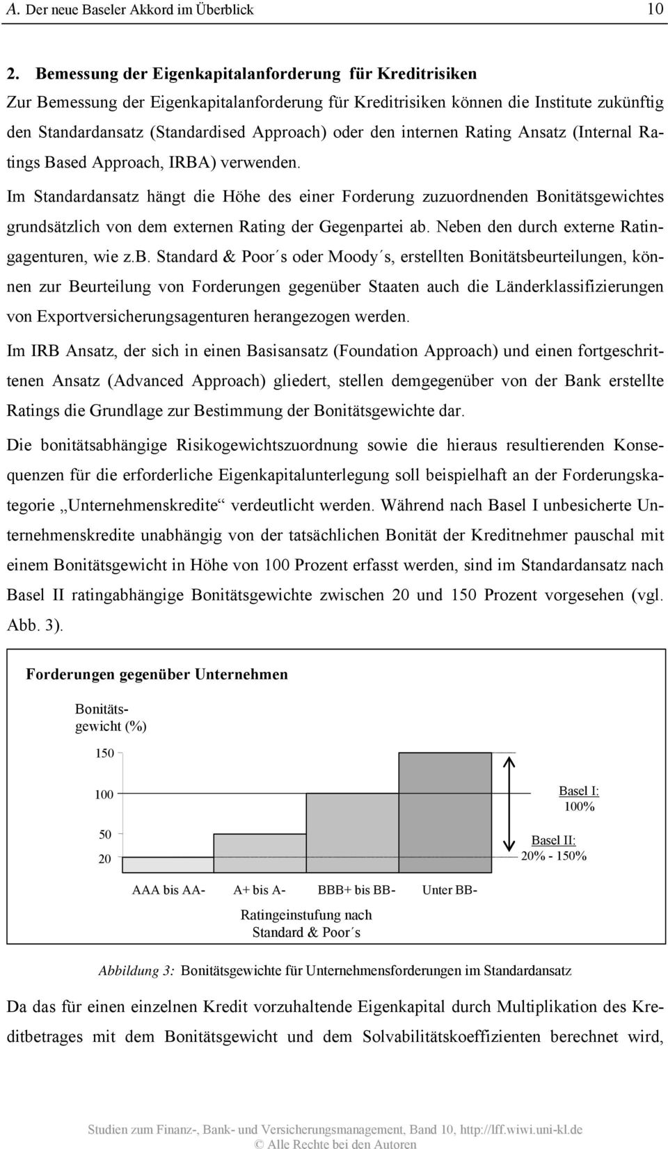 internen Rating Ansatz (Internal Ratings Based Approach, IRBA) verwenden.