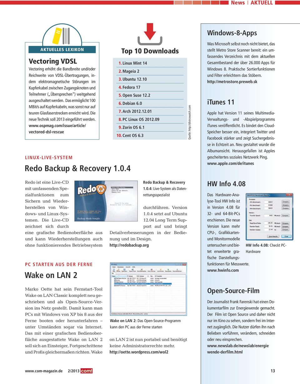 Die neue Technik soll 2013 eingeführt werden. www.ospmag.com/issue/article/ vectored-dsl-rescue Linux-Live-System Redo Backup & Recovery 1.0.4 Top 10 Downloads 1. Linux Mint 14 2. Mageia 2 3.