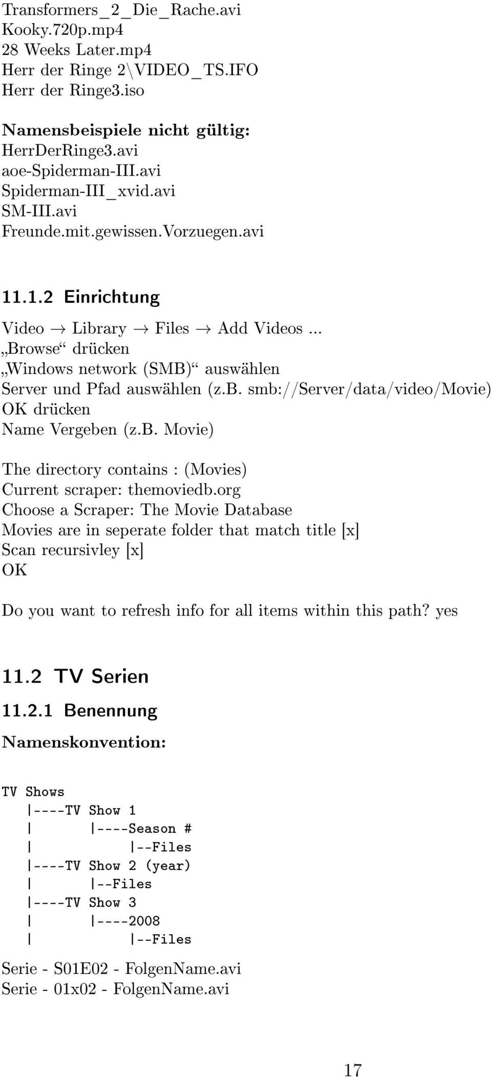 b. smb://server/data/video/movie) OK drücken Name Vergeben (z.b. Movie) The directory contains : (Movies) Current scraper: themoviedb.