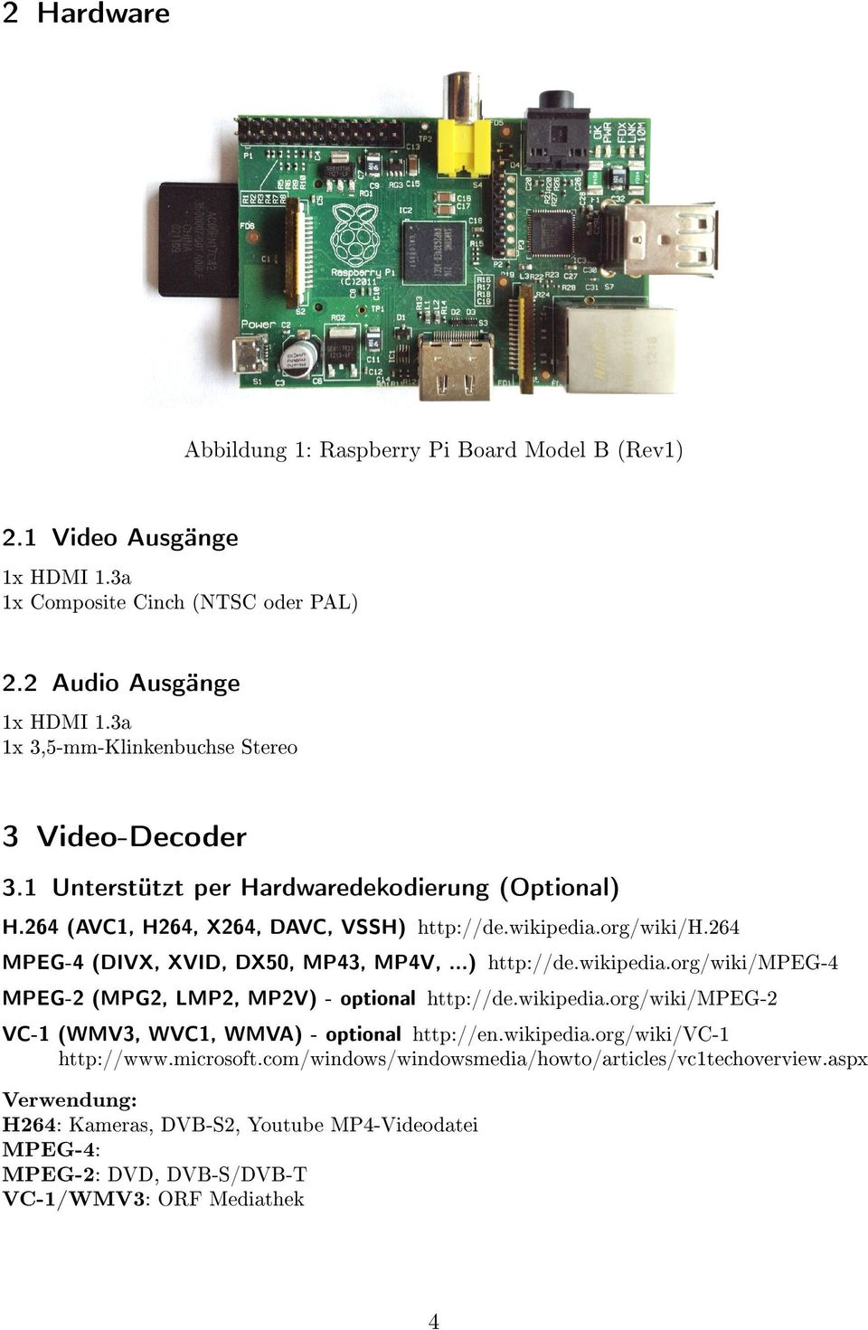 264 MPEG-4 (DIVX, XVID, DX50, MP43, MP4V,...) http://de.wikipedia.org/wiki/mpeg-4 MPEG-2 (MPG2, LMP2, MP2V) - optional http://de.wikipedia.org/wiki/mpeg-2 VC-1 (WMV3, WVC1, WMVA) - optional http://en.