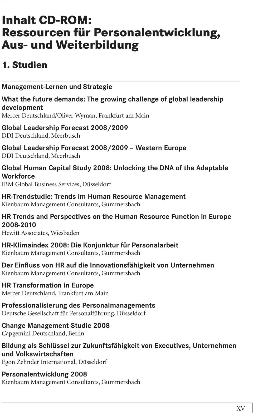 2008/2009 DDI Deutschland, Meerbusch Global Leadership Forecast 2008/2009 Western Europe DDI Deutschland, Meerbusch Global Human Capital Study 2008: Unlocking the DNA of the Adaptable Workforce IBM