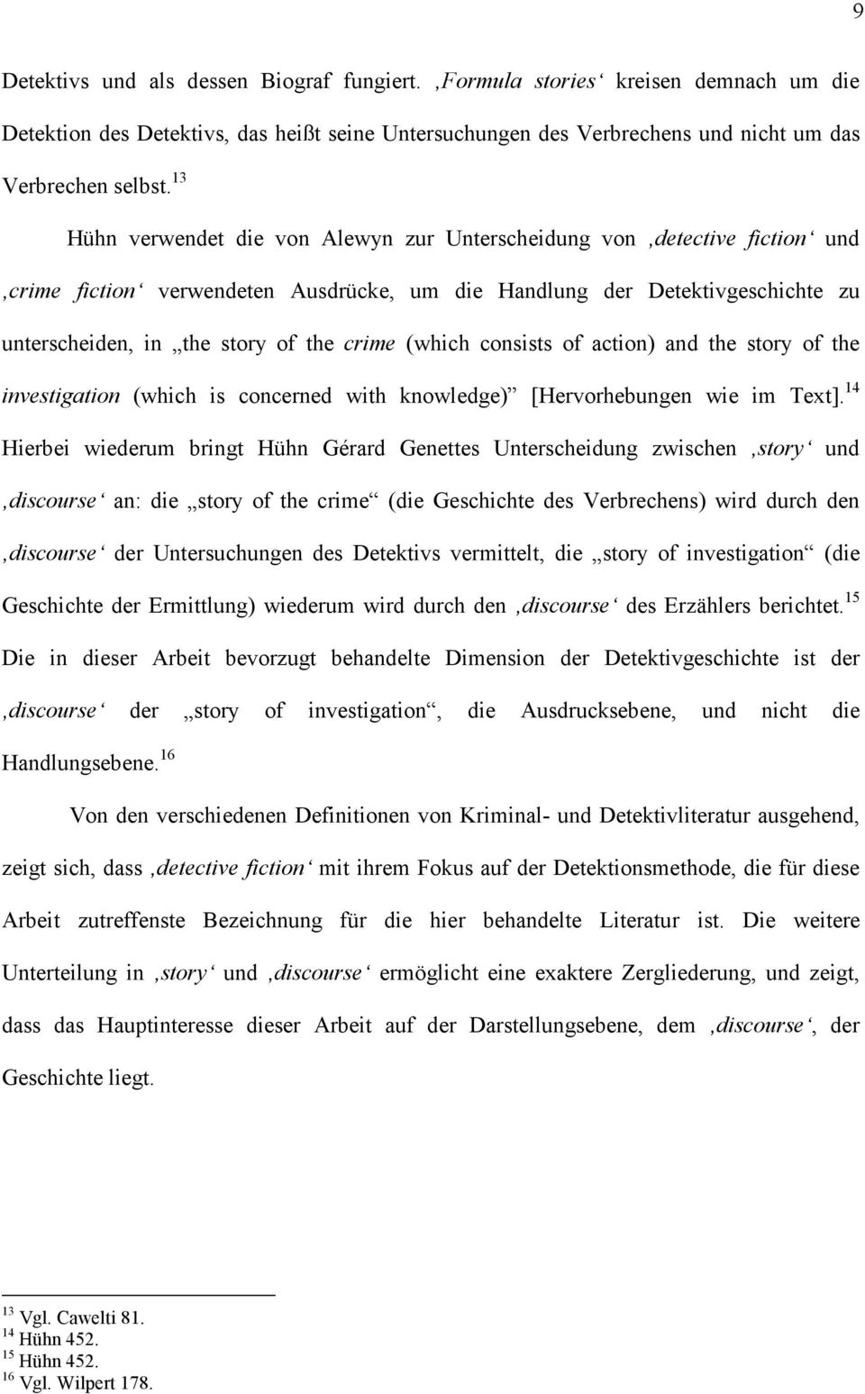 (which consists of action) and the story of the investigation (which is concerned with knowledge) [Hervorhebungen wie im Text].