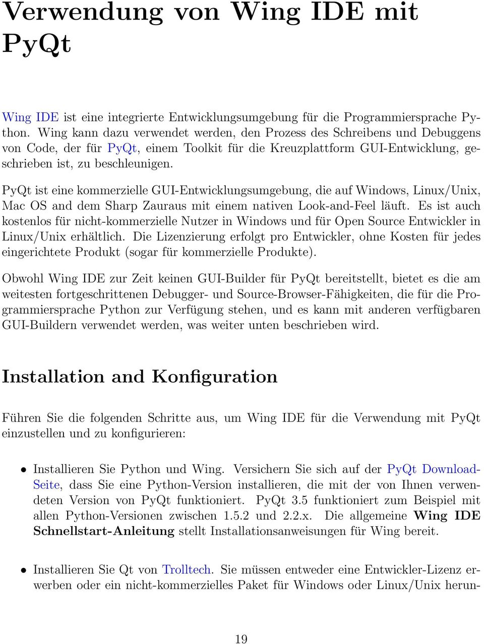PyQt ist eine kommerzielle GUI-Entwicklungsumgebung, die auf Windows, Linux/Unix, Mac OS and dem Sharp Zauraus mit einem nativen Look-and-Feel läuft.