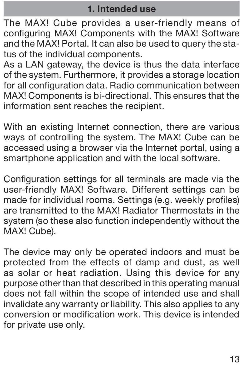 Furthermore, it provides a storage location for all configuration data. Radio communication between MAX! Components is bi-directional. This ensures that the information sent reaches the recipient.