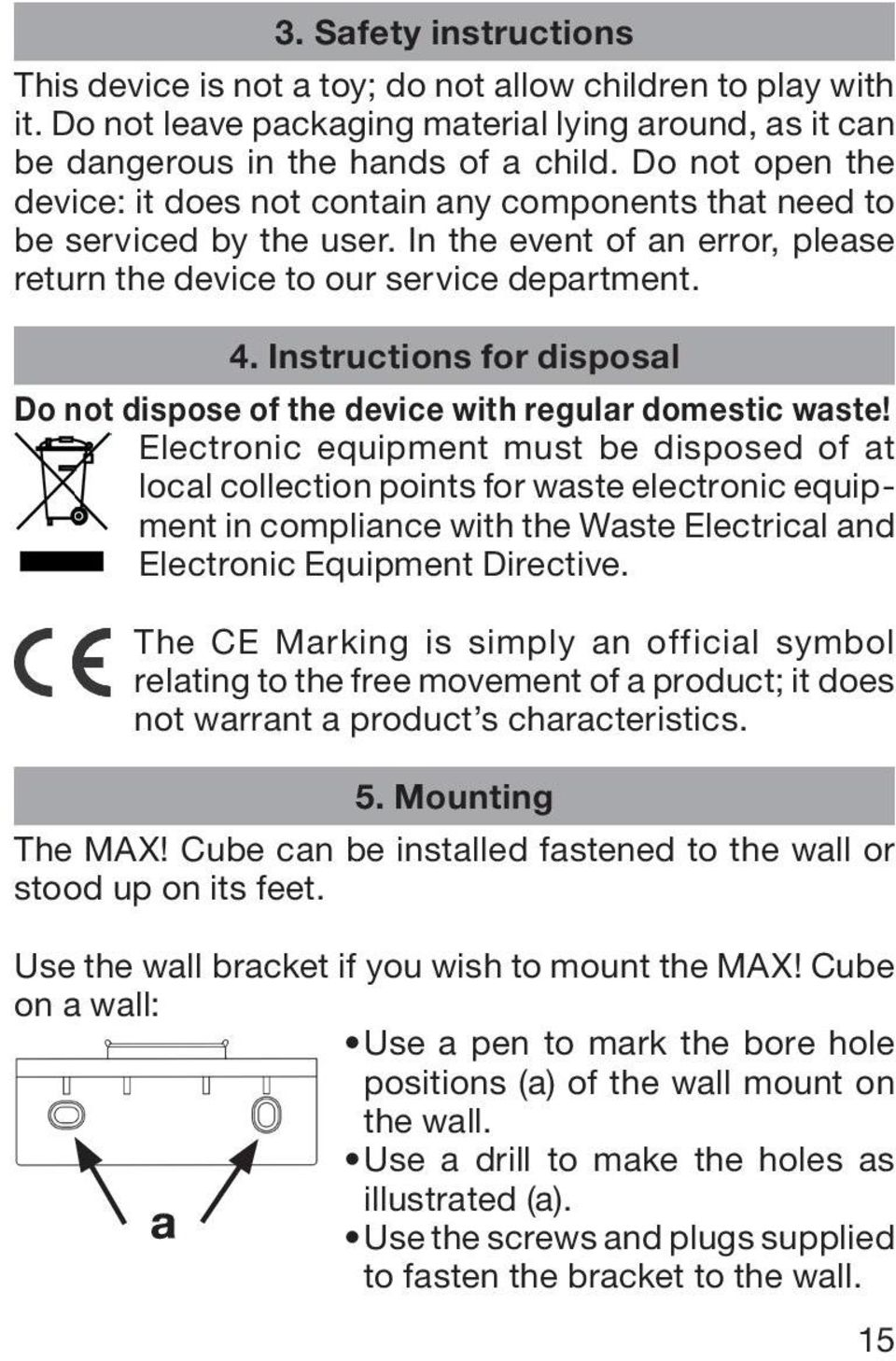 Instructions for disposal Do not dispose of the device with regular domestic waste!