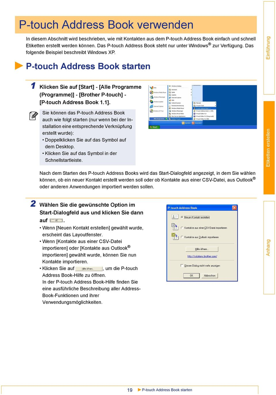 P-touch Address Book starten 1 Klicken Sie auf [Start] - [Alle Programme (Programme)] - [Brother P-touch] - [P-touch Address Book 1.1].