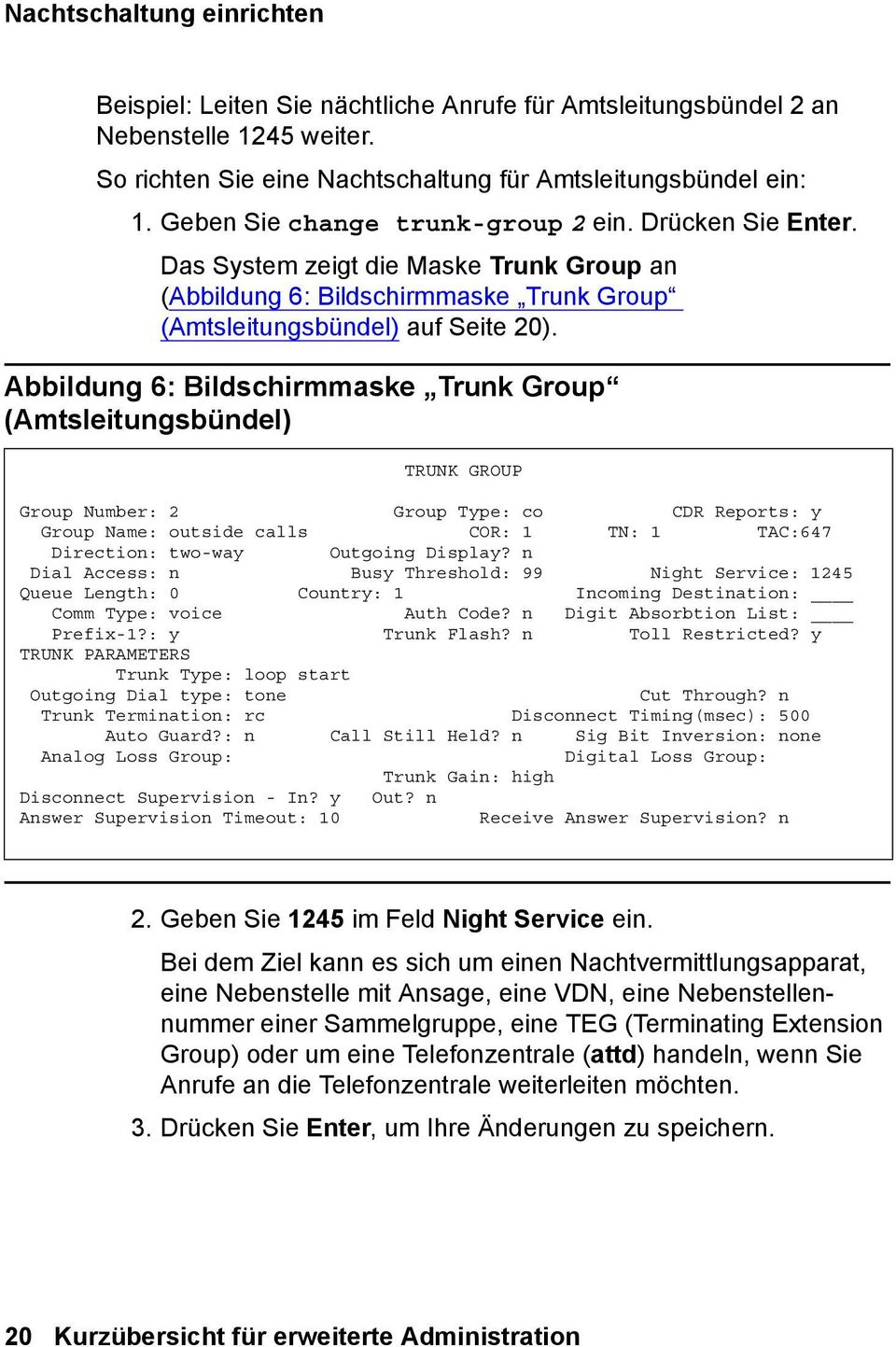 Abbildung 6: Bildschirmmaske Trunk Group (Amtsleitungsbündel) TRUNK GROUP Group Number: 2 Group Type: co CDR Reports: y Group Name: outside calls COR: 1 TN: 1 TAC:647 Direction: two-way Outgoing
