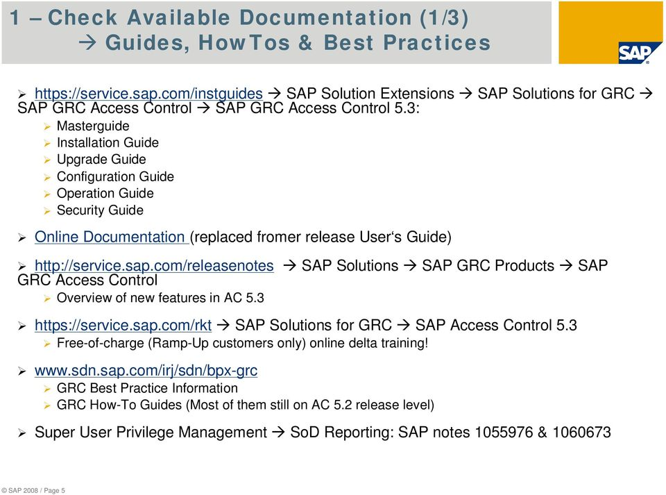 com/releasenotes SAP Solutions SAP GRC Products SAP GRC Access Control Overview of new features in AC 5.3 https://service.sap.com/rkt SAP Solutions for GRC SAP Access Control 5.