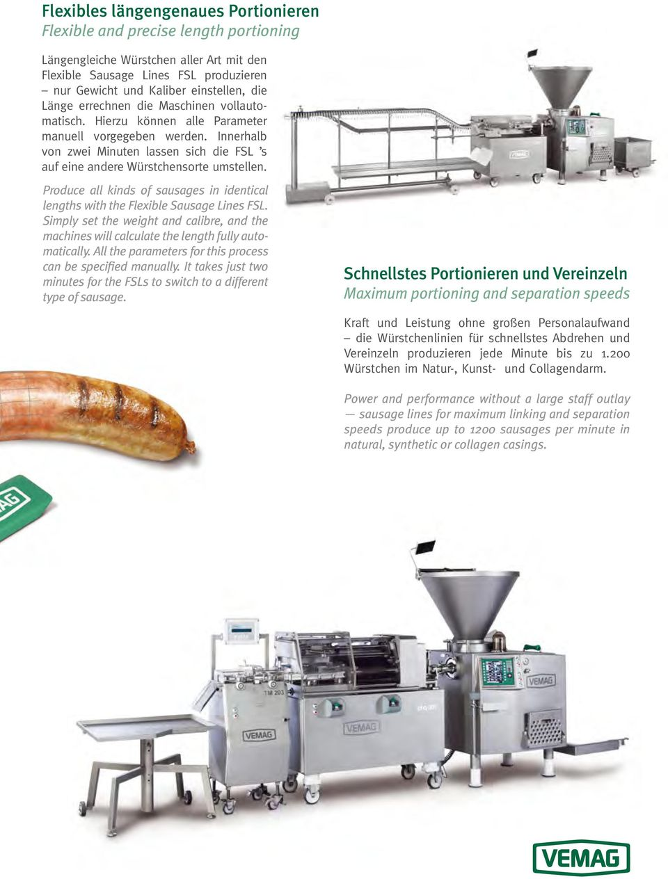 Produce all kinds of sausages in identical lengths with the Flexible Sausage Lines FSL. Simply set the weight and calibre, and the machines will calculate the length fully automatically.