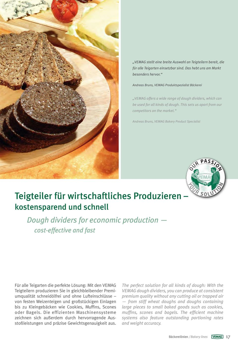Andreas Bruns, VEMAG Bakery Product Specialist Teigteiler für wirtschaftliches Produzieren kostensparend und schnell Dough dividers for economic production cost-effective and fast Für alle Teigarten