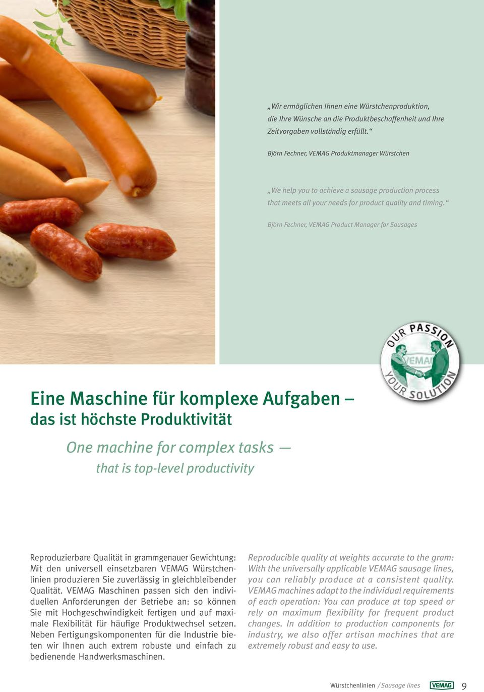 Björn Fechner, VEMAG Product Manager for Sausages Eine Maschine für komplexe Aufgaben das ist höchste Produktivität One machine for complex tasks that is top-level productivity Reproduzierbare