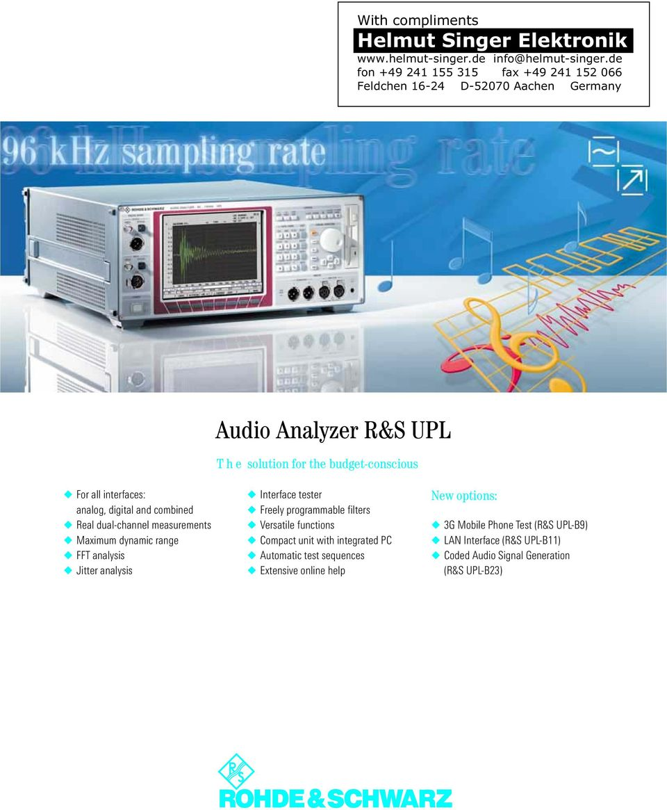 For all interfaces: analog, digital and combined Real dual-channel measurements Maximum dynamic range FFT analysis Jitter analysis Interface tester Freely