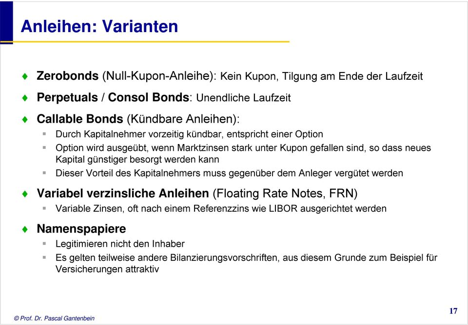 Dieser Vorteil des Kapitalnehmers muss gegenüber dem Anleger vergütet werden Variabel verzinsliche Anleihen (Floating Rate Notes, FRN) Variable Zinsen, oft nach einem Referenzzins wie