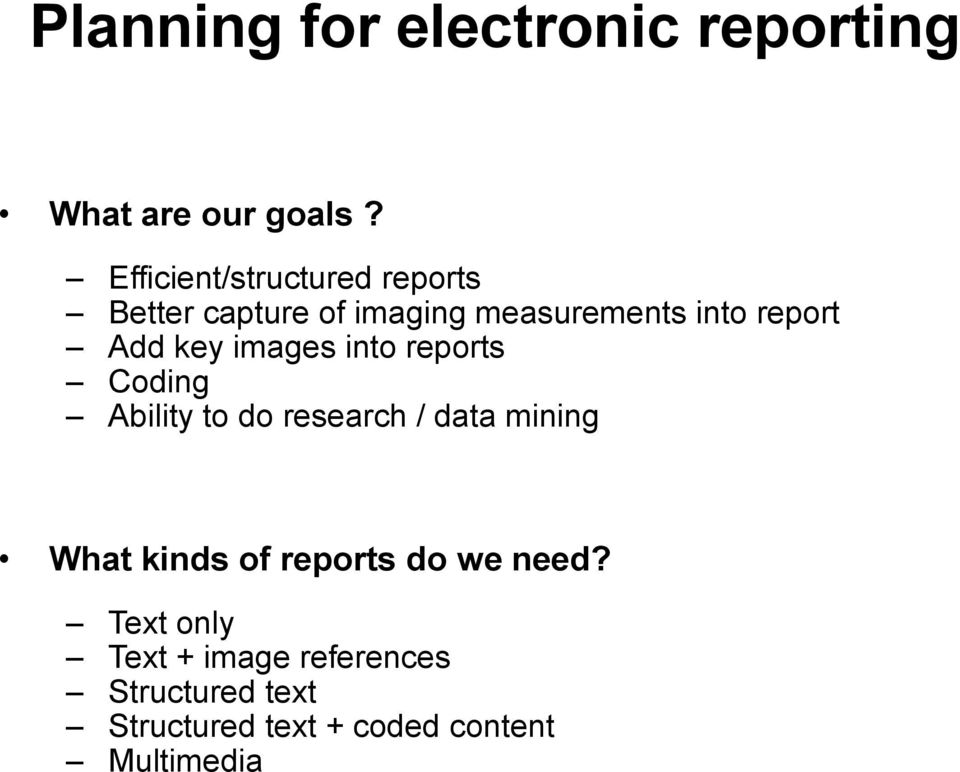 Add key images into reports Coding Ability to do research / data mining What kinds